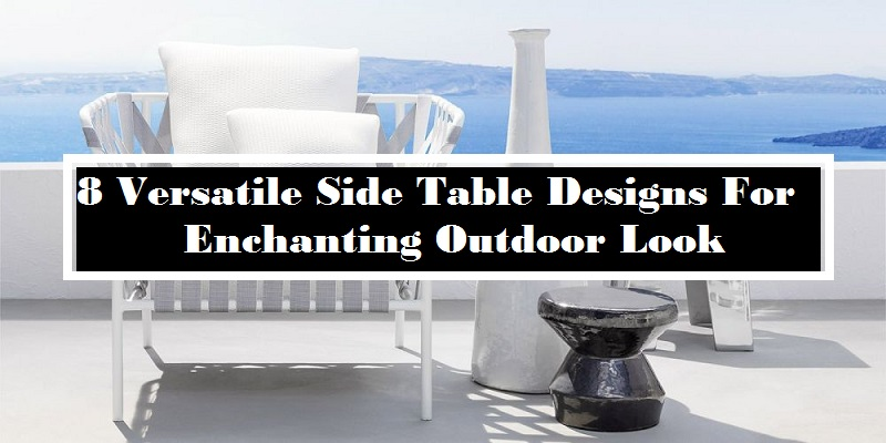 8 Versatile Side Tables Design For Enchanting Outdoor Look