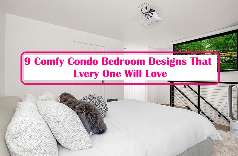 9 Comfy Condo Bedroom Designs That Every One Will Love