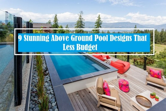 9 Stunning Above Ground Pool Designs That Less Budget ...