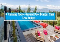 9 Stunning Above Ground Pool Designs That Only Need Less Budget