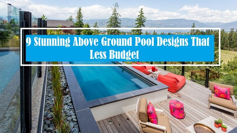 9 Stunning Above Ground Pool Designs That Less Budget