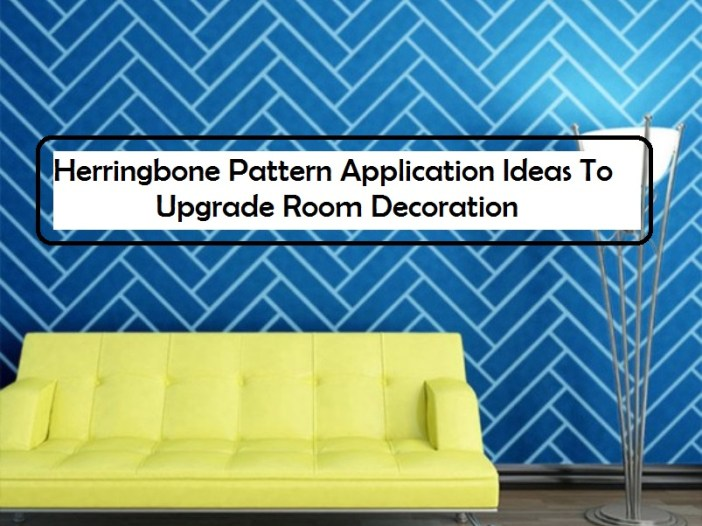 Herringbone Pattern Application Ideas To Upgrade Room Decoration