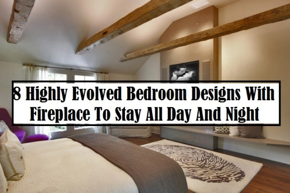 8 Highly Evolved Bedroom Designs With Fireplace To Stay All Day And Night