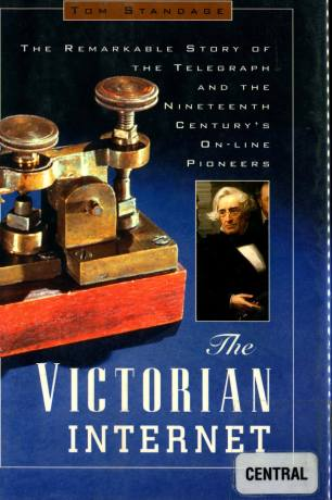 The Victorian Internet (1998) by Tom Standage [Held at scanned courtesy of the Rochester Public Library]