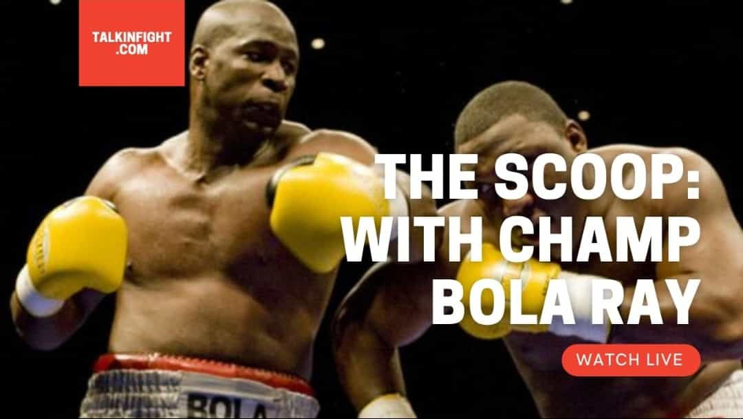 Talkin Fight: The Scoop with Bola Ray