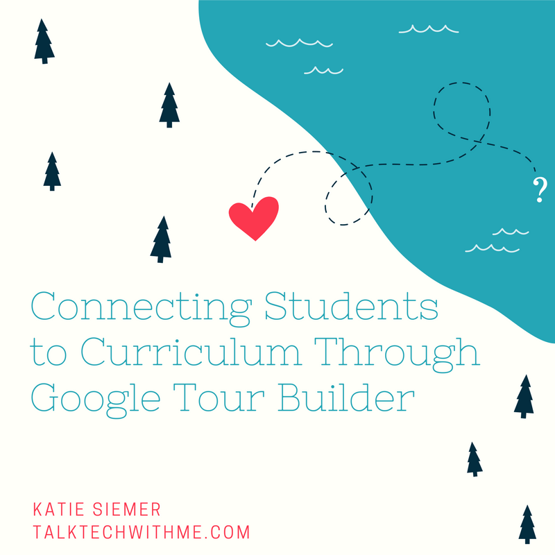 Connecting Students to Curriculum Through Google Tour Builder