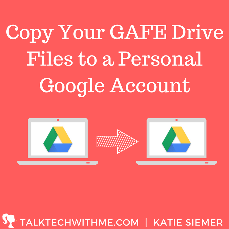 Copy Your GAFE Drive Files to a Personal Google Account