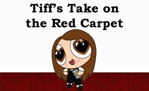 Tiff's Take on the Red Carpet