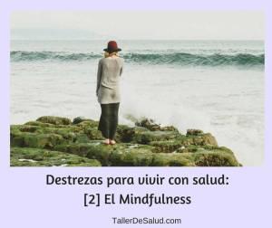 Destrezas para vivir con salud: [2] El Mindfulness