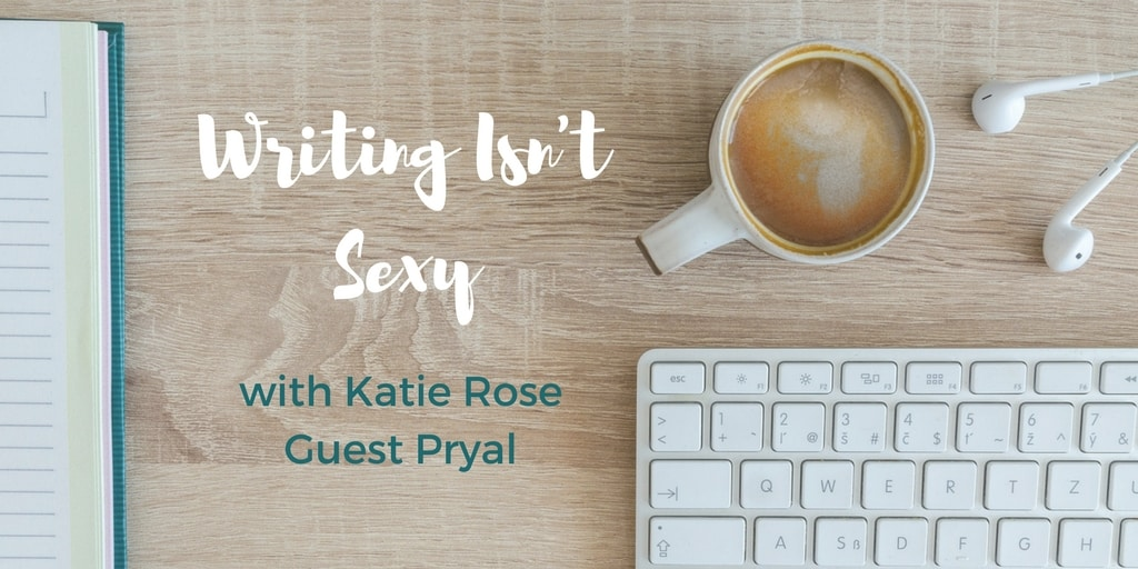 Writing Isn't Sexy with Katie Rose Guest Pryal: Dog Poop and All