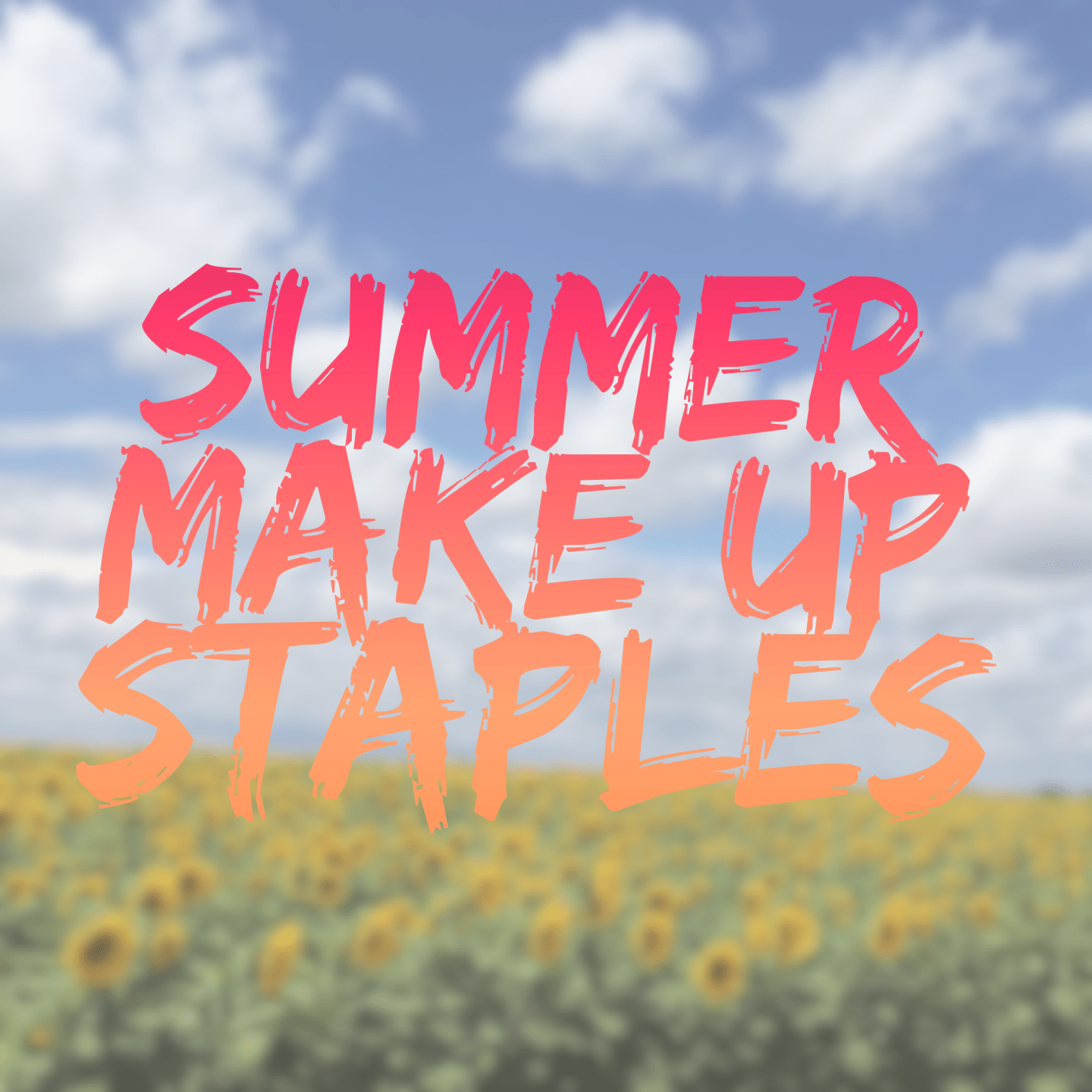 Summer Make Up Staples - Talonted Lex