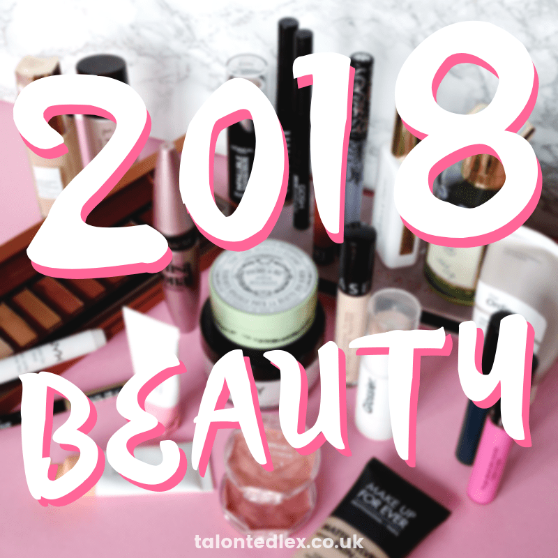 2018 favourites - my most used (and most loved) beauty products of the year. #talontedlex