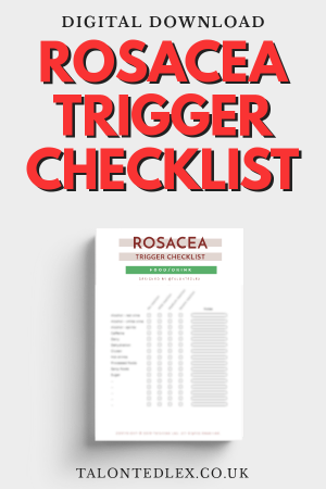 Repin and click to get your Rosacea Trigger Checklist. I've developed a digital download sheet to help you identify rosacea triggers. Rosacea advice and tips from a sufferer. #talontedlex
