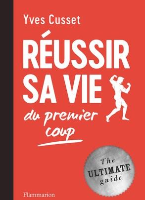 « Réussir sa vie du premier coup », Yves Cusset