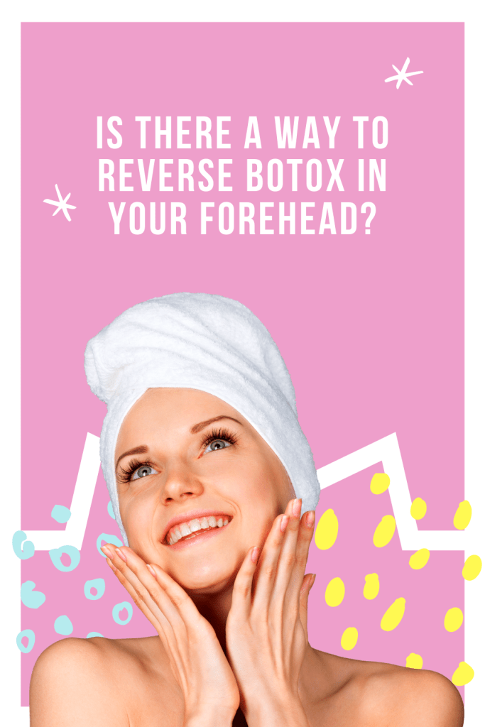 Is there a way to reverse Botox in your forehead? Sometimes a Botox process does not end with desired outcome and can have a negative outcome