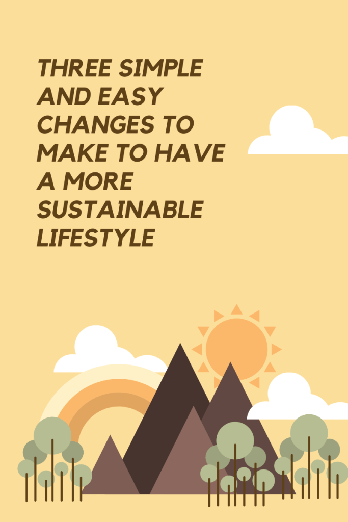 Three Simple and Easy Changes to Make to Have a More Sustainable Lifestyle. What exactly is sustainable living, and why is there a need more?