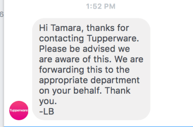 March 27, 2019 - Wednesday, 1:52 p.m. I just got a response from Tupperware. Click to read full exchange.
