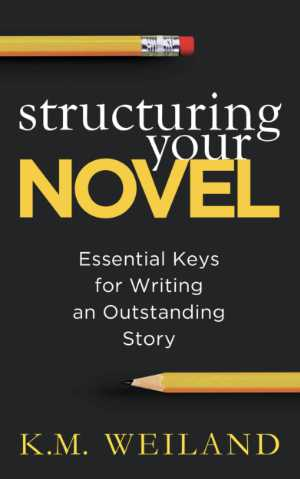 Books for Writers - Structuring Your Novel by K. M. Weiland