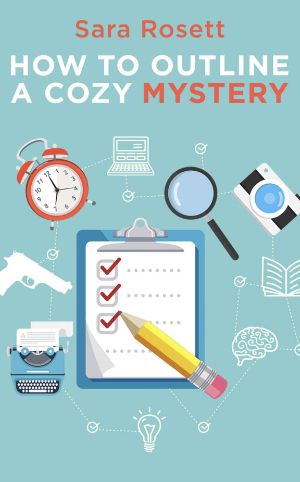 Books for Writers - How to Outline a Cozy Mystery by Sara Rosett