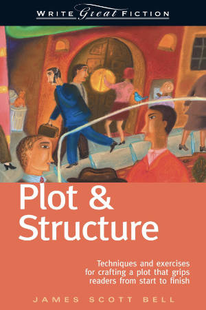 Books for Writers - Plot and Structure by James Scott Bell