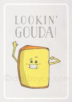 Cheese is Gouda
