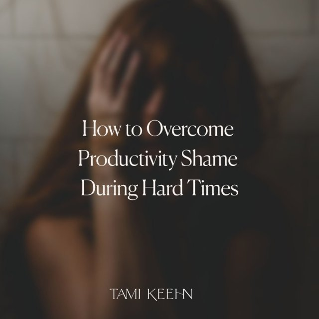 How to Overcome Productivity Shame During Hard TimesPost 2