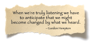 When we're truly listening we have to anticipate that we might become changed by what we heard. - Gordon Hempton