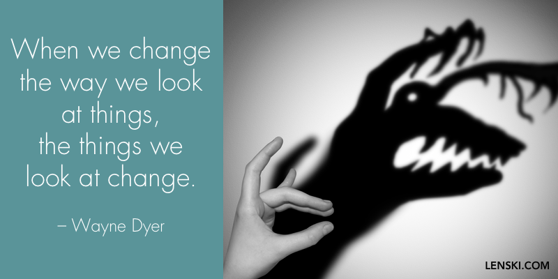 When we change the way we look at things, the things we look at change. – Wayne Dyer