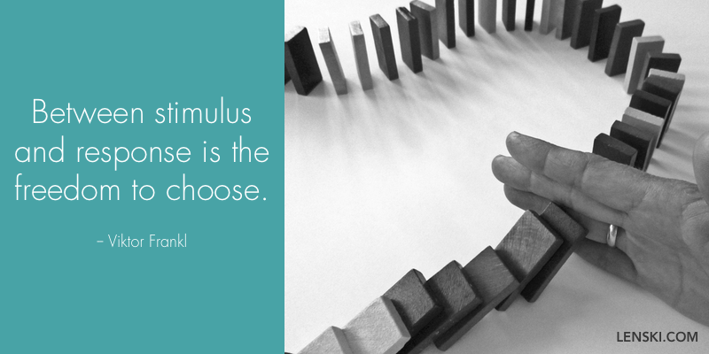 Between stimulus and response is the freedom to choose. - Viktor Frankl