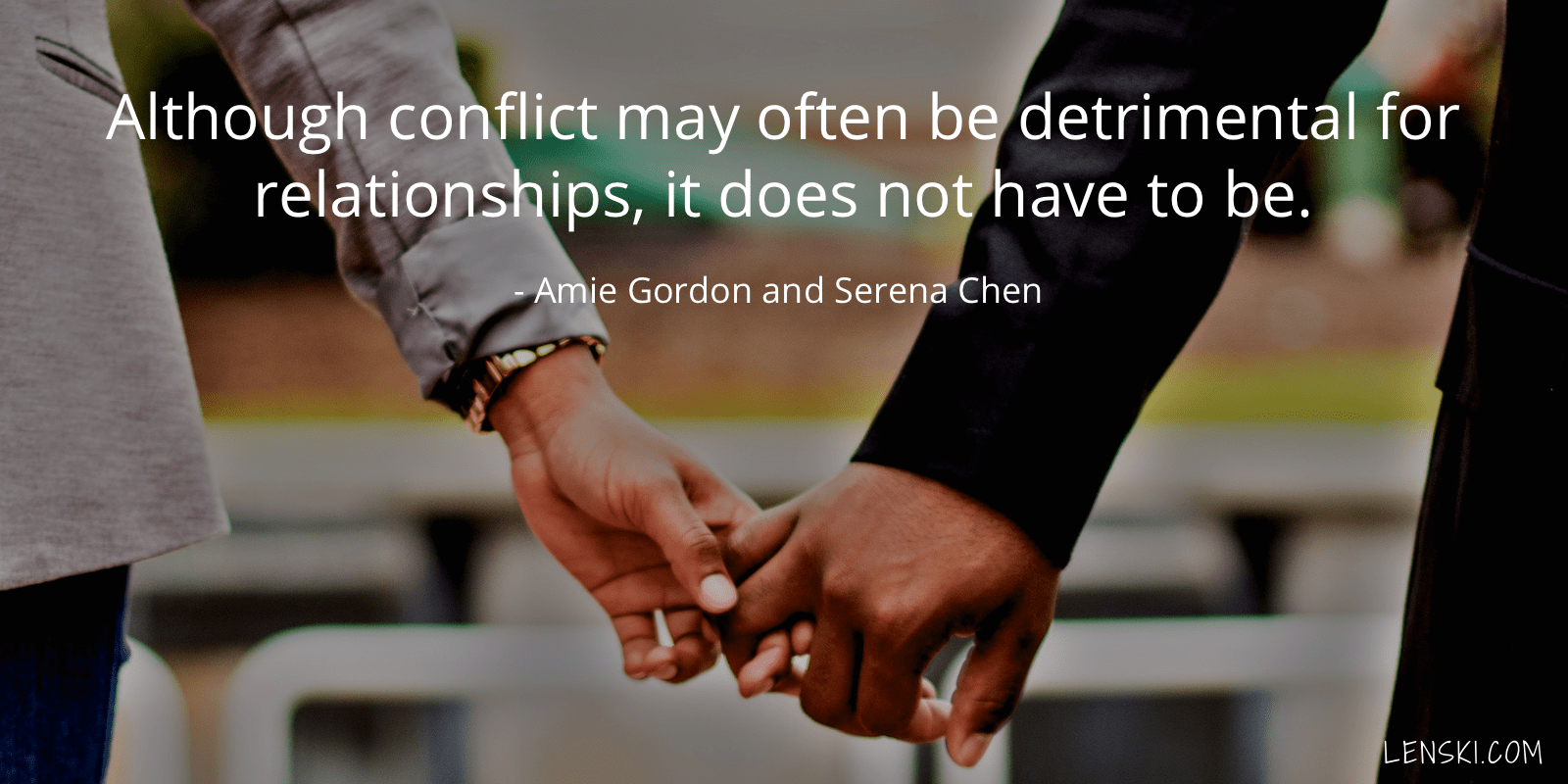 Although conflict may often be detrimental for relationships, it does not have to be. - Amie Gordon and Serena Chen