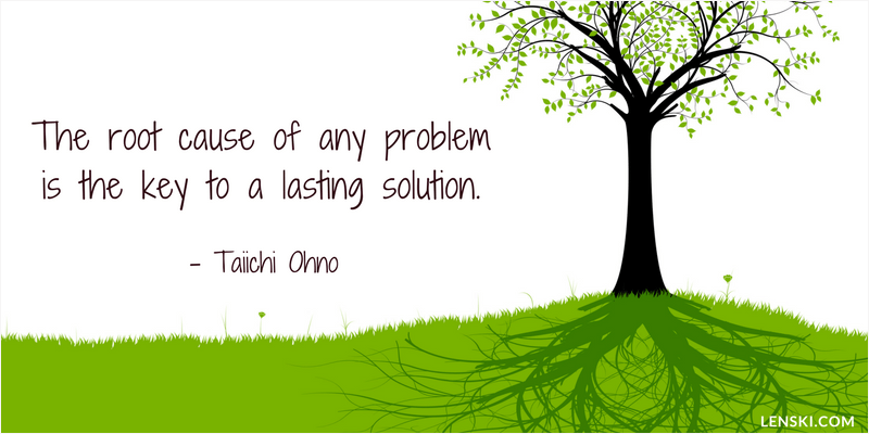 The root cause of any problem is the key to a lasting solution. - Taiichi Ohno