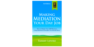 Making Mediation Your Day Job by Tammy Lenski