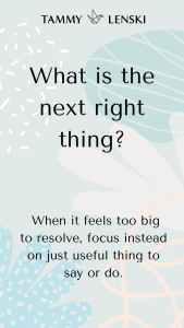 What is the next right thing?