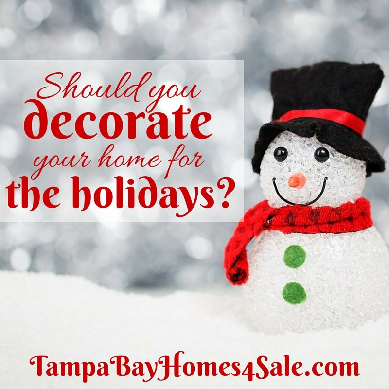 Should You Decorate Your Home for the Holidays When it's For Sale - Sell Home Tampa Bay