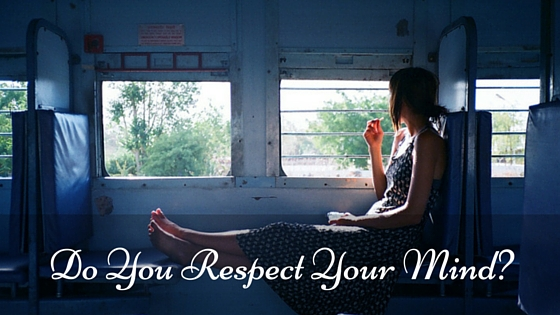 Do You Respect Your Mind?