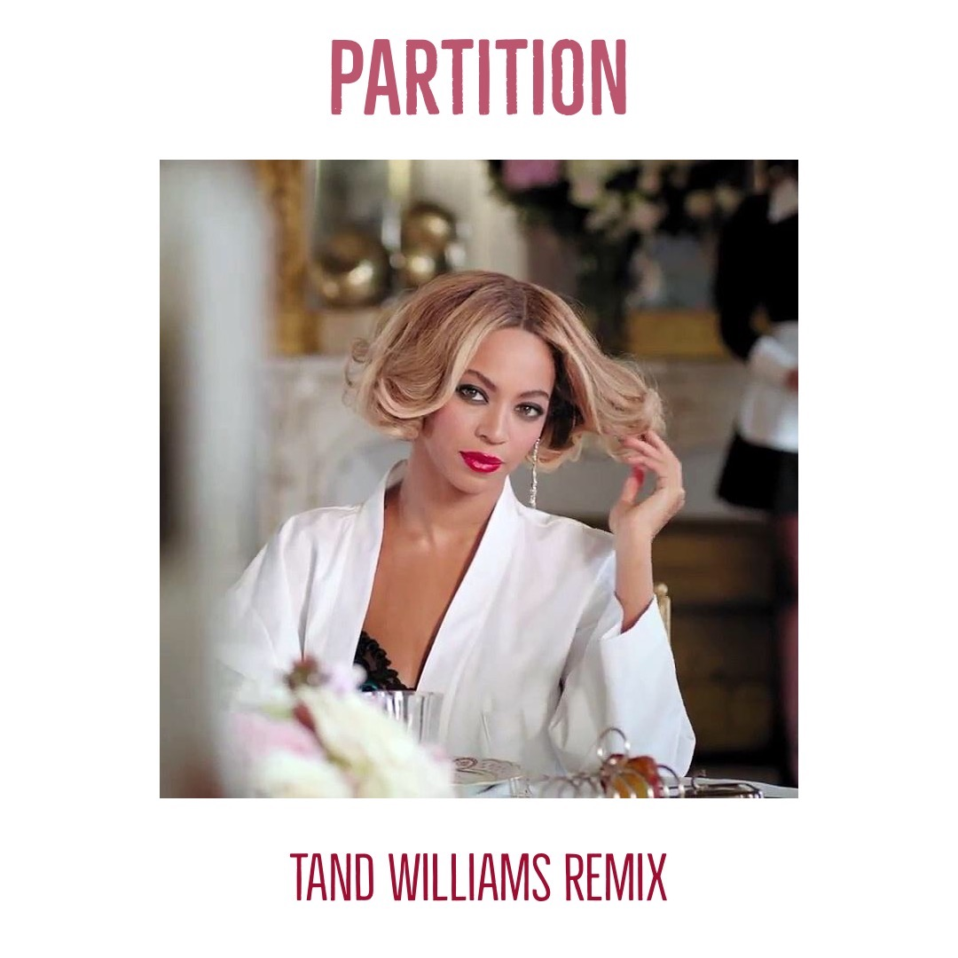 Beyoncé - Partition (Tand Williams Remix)