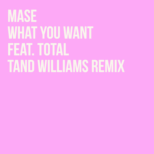 Mase - What You Want feat. Total (Tand Williams Remix)