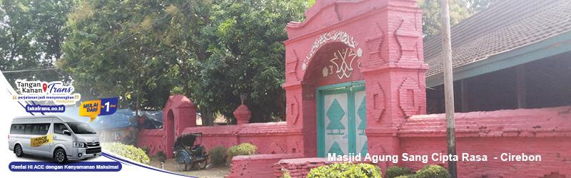 Sewa Hiace Jakarta Ke Masjid Agung Sang Cipta Rasa Cirebon