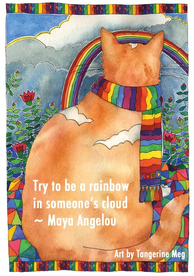 """Maya Angelou quote """"Try to be a rainbow in someone's cloud"""" overlaid onto cat art, watercolour orange cat with rainbow scarf, overlooking clouds, flowers, rainbow. He's settled comfortably on a harlequin patternedquilt."""