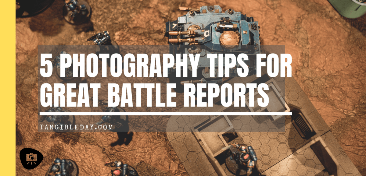 5 Essential Camera Shots For Better Battle Reports