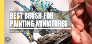 Best Brush for Painting Miniatures and Models?