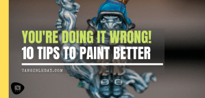 10 Ways to Improve Your Miniature Painting
