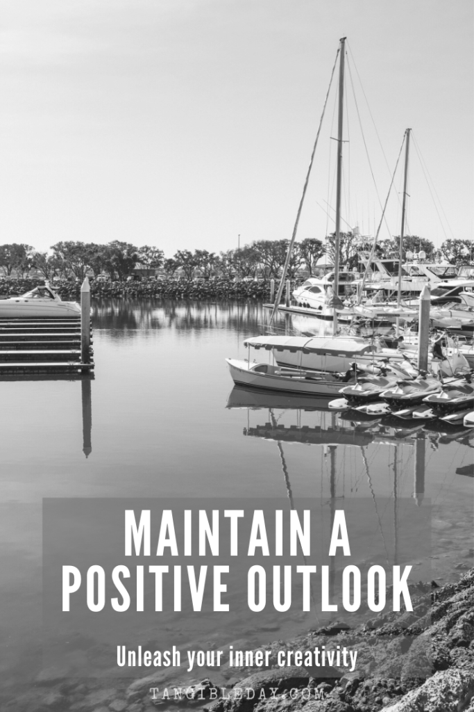 How to be more creative in your thinking - maintain a positive outlook