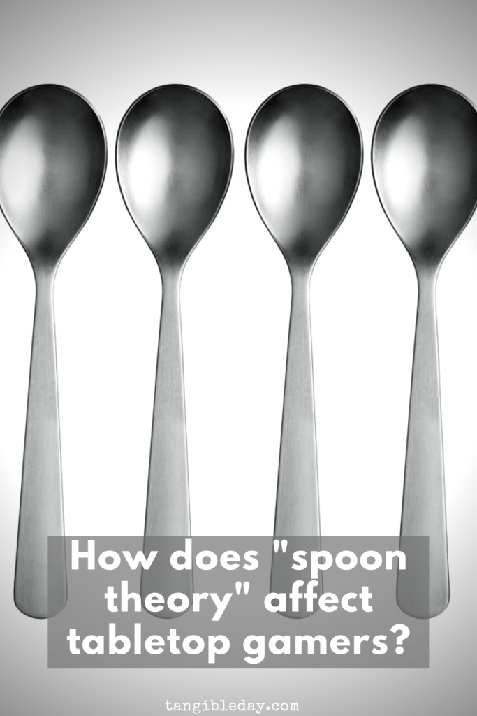 """""""Spoon Theory"""": Are You Often Exhausted by Tabletop Gaming? - competitive miniature wargamer or play tabletop games with chronic illness - mental health and gaming - spoon theory and gaming"""