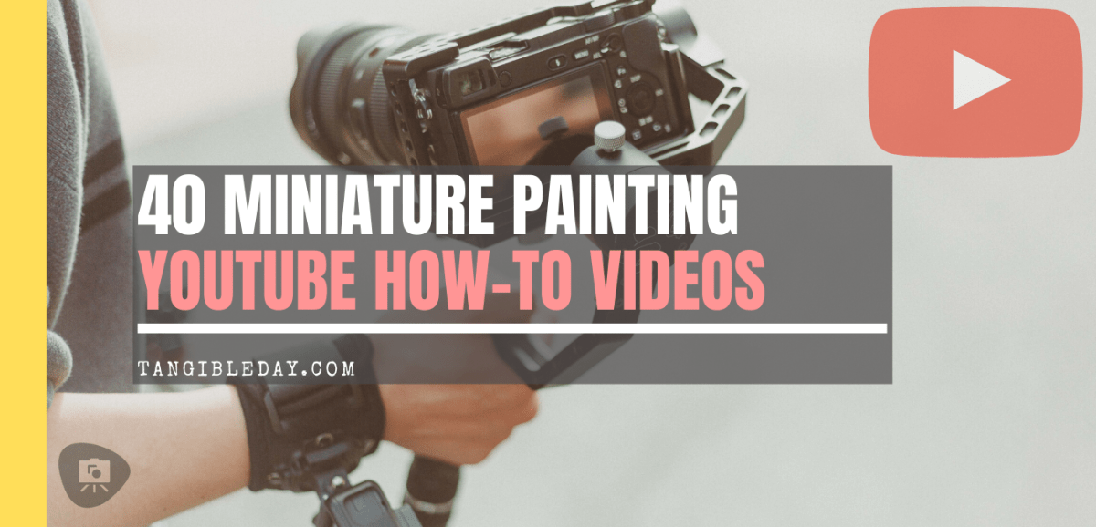 40 Miniature Painting Tutorials Online (YouTube Links)
