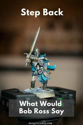 Boss Ross inspiration for painting miniatures - Lessons for miniature painting - Finding inspiration for painting miniatures and models - Tips for miniature painting - miniature painting tips for new painters - Boss Ross Joy of Painting - step back
