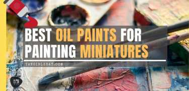 10 Best Oil Paints for Painting Miniatures (Guide and Review)