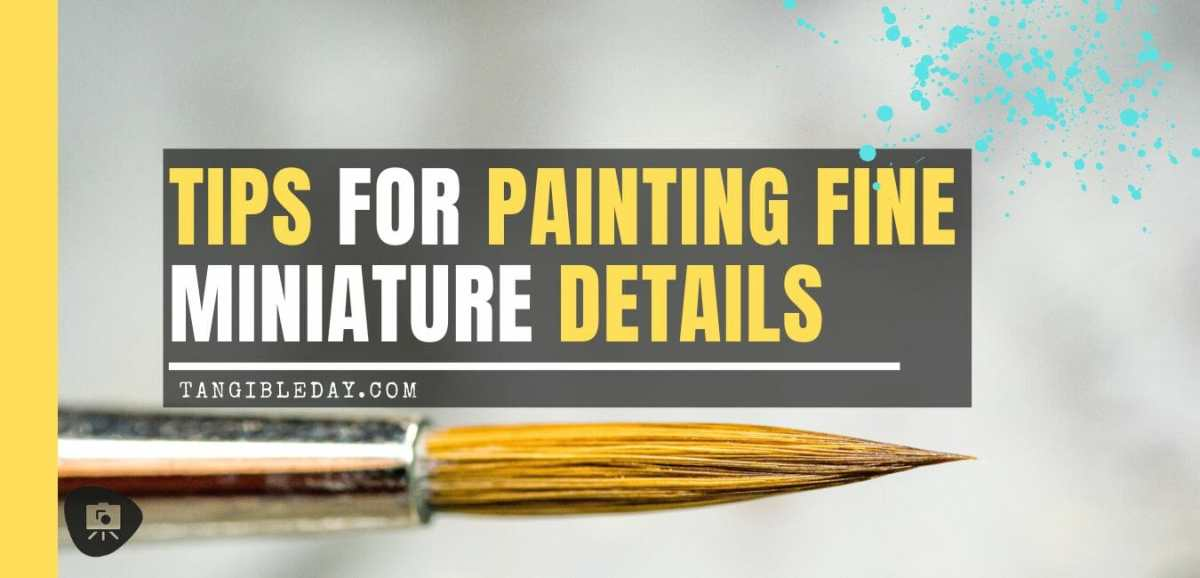5 Tips to Improve Your Ability to Paint Miniature Details
