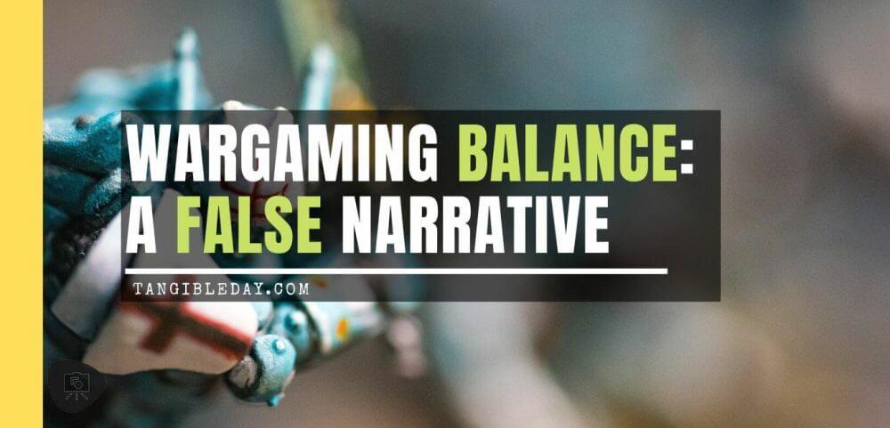 Wargame balance - how to balance wargames - wargaming balance is bad - game balancing - warhammer 40k balance - balancing wargames - the illusion of game balance - editorial banner