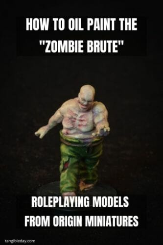 Painting a zombie RPG miniature with oil paints - painting RPG miniatures - oil painting miniatures - origin miniatures - how to paint rpg miniatures - how to paint dungeon and dragons miniatures - painting miniatures and models for role playing games - oil painting 28mm miniatures - pinterest image